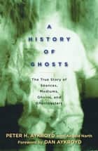 A History of Ghosts ebook by Peter H. Aykroyd,Angela Narth