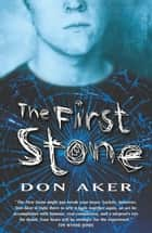 The First Stone ebook by Don Aker