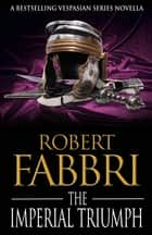 The Imperial Triumph - A Vespasian novella ebook by Robert Fabbri