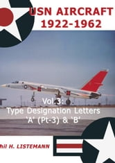 USN Aircraft 1922-1962: Type designation letter 'A' Part Three & B ebook by Listemann, Phil H.