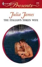 The Italian's Token Wife ebook by Julia James