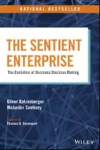 The Sentient Enterprise - The Evolution of Business Decision Making ebook by Oliver Ratzesberger, Mohanbir Sawhney, Thomas H. Davenport