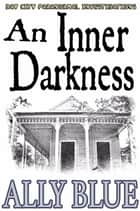An Inner Darkness (Bay City Paranormal Investigations book 5) ebook by Ally Blue