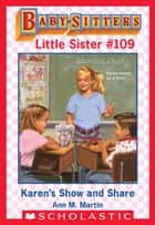 Karen's Show and Share (Baby-Sitters Little Sister #109) eBook by Ann M. Martin