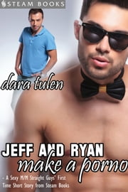 Jeff and Ryan Make a Porno - A Sexy M/M Straight Guys' First Time Short Story from Steam Books ebook by Dara Tulen,Steam Books