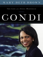 Condi - The Life of a Steel Magnolia ebook by Mary Beth Brown