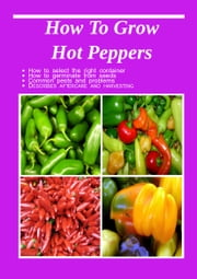 How To Grow Hot Peppers ebook by Alma Queen