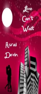 Love Can't Wait ebook by Asrai Devin