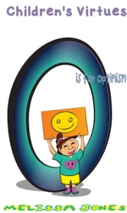 Children's Virtues: O is for Optimism ebook by Melissa Jones