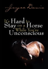It's Hard to Stay on a Horse While You're Unconscious - While You're Unconscious ebook by Joyce Davis