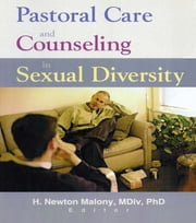 Pastoral Care and Counseling in Sexual Diversity ebook by Richard L Dayringer,H Newton Malony