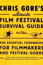 Chris Gore's Ultimate Film Festival Survival Guide, 4th edition ebook by Chris Gore