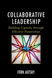 Collaborative Leadership - Building Capacity through Effective Partnerships ebook by Fern Aefsky