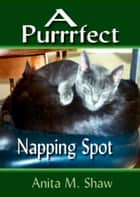 A Purrrfect Napping Spot ebook by Anita M. Shaw