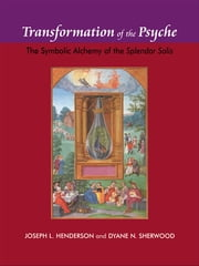 Transformation of the Psyche - The Symbolic Alchemy of the Splendor Solis ebook by Joseph L. Henderson, Dyane N. Sherwood