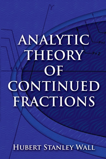 Analytic Theory of Continued Fractions ebook by Hubert Stanley Wall