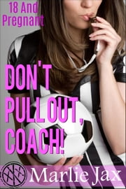 Don't Pull Out, Coach! - 18 And Pregnant ebook by Marlie Jax