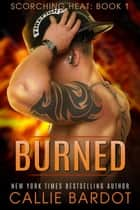 Burned - Scorching Heat, #1 ebook by Callie Bardot