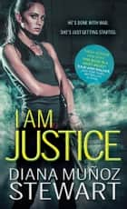 I Am Justice ebook by Diana Munoz Stewart