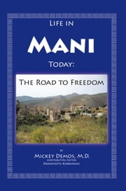 Life in Mani Today - The Road to Freedom ebook by Mickey Demos, M.D.