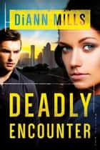 Deadly Encounter ebook by DiAnn Mills