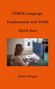 COBOL Language Fundamentals with VSAM Quick Start ebook by Robert Wingate