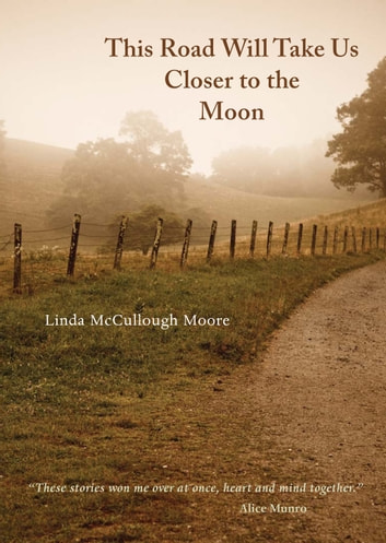 This Road Will Take Us Closer to the Moon ebook by Linda McCullough Moore