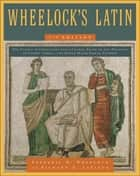 Wheelock's Latin 7th Edition ebook by Frederic M. Wheelock, Richard A. LaFleur