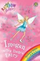Imogen The Ice Dance Fairy - The Dance Fairies Book 7 ebook by Daisy Meadows, Georgie Ripper