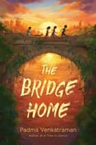 The Bridge Home eBook by Padma Venkatraman