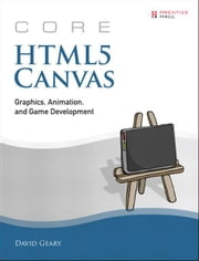 Core HTML5 Canvas - Graphics, Animation, and Game Development ebook by David Geary