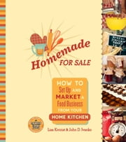 Homemade for Sale - How to Set Up and Market a Food Business from Your Home Kitchen ebook by Lisa Kivirist,John Ivanko