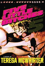 Five Little Bitches ebook by Teresa McWhirter