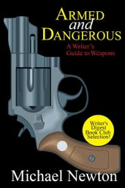 Armed and Dangerous: A Writer's Guide to Weapons eBook von Michael Newton