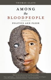 Among the Bloodpeople - Politics and Flesh ebook by Thomas Glave