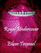 Royal Undercover ebook by Eileen Troemel