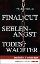 Final Cut, Seelenangst, Todeswächter - Drei Thriller in einem E-Book ebook by Veit Etzold