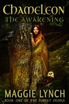 Chameleon: The Awakening - The Forest People, #1 ebook by Maggie Lynch