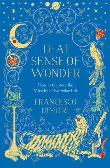 That Sense of Wonder - How to Capture the Miracles of Everyday Life ebook by Francesco Dimitri