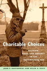 Charitable Choices - Religion, Race, and Poverty in the Post-Welfare Era ebook by John P. Bartkowski,Helen A. Regis