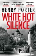 White Hot Silence - an absolutely gripping spy thriller from the winner of the 2019 Wilbur Smith Adventure Writing Prize ebook by Henry Porter