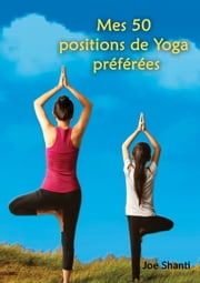 Mes 50 Positions de Yoga préférées ebook by Joe Shanti