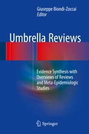 Umbrella Reviews - Evidence Synthesis with Overviews of Reviews and Meta-Epidemiologic Studies ebook by Giuseppe Biondi-Zoccai