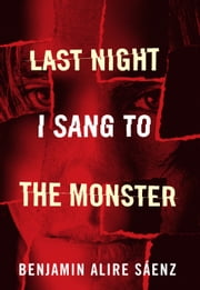 Last Night I Sang to the Monster ebook by Benjamin Alire Sáenz