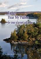 Father Hear My Psalms ebook by Peggy McMahon