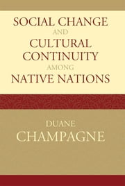 Social Change and Cultural Continuity among Native Nations ebook by Duane Champagne, University of California, Los Angeles