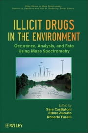 Illicit Drugs in the Environment - Occurrence, Analysis, and Fate using Mass Spectrometry ebook by Sara Castiglioni,Ettore Zuccato,Roberto Fanelli