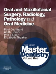 Master Dentistry - Volume 1: Oral and Maxillofacial Surgery, Radiology, Pathology and Oral Medicine ebook by Paul Coulthard,Keith Horner,Philip Sloan,Elizabeth D. Theaker