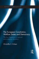 The European Constitution, Welfare States and Democracy - The Four Freedoms vs National Administrative Discretion ebook by Christoffer C. Eriksen