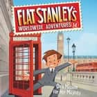 Flat Stanley's Worldwide Adventures #14: On a Mission for Her Majesty audiobook by Jeff Brown, Vinnie Penna